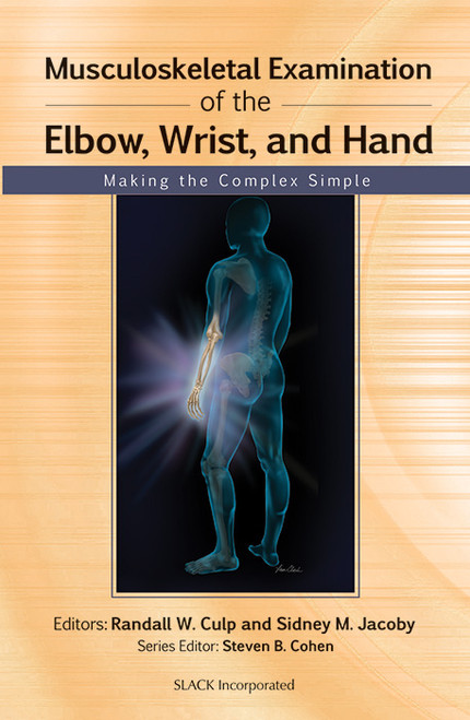 Musculoskeletal Examination of the Elbow, Wrist, and Hand: Making the Complex Simple