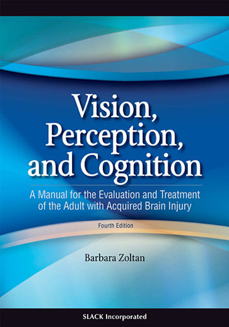 Vision, Perception, and Cognition: A Manual for the Evaluation and Treatment of the Adult with Acquired Brain Injury, Fourth Edition