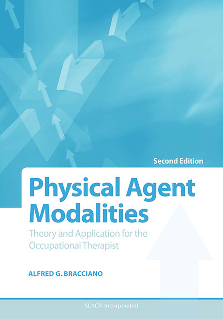 Physical Agent Modalities: Theory and Application for the Occupational Therapist, Second Edition