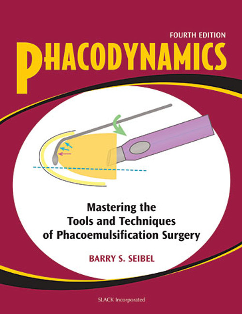 Phacodynamics:  Mastering the Tools and Techniques of Phacoemulsification Surgery, Fourth Edition