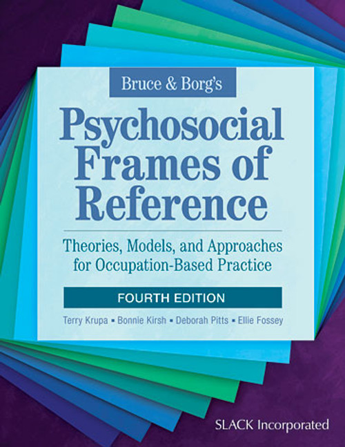 Bruce & Borg's Psychosocial Frames of Reference: Theories, Models, and Approaches for Occupation-Based Practice, Fourth Edition
