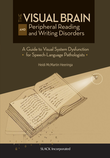 The Visual Brain and Peripheral Reading and Writing Disorders: A Guide to Visual System Dysfunction for Speech-Language Pathologists