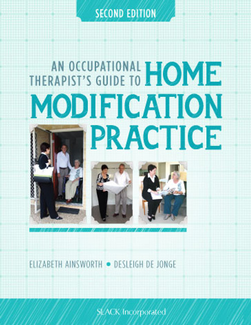 An Occupational Therapist's Guide to Home Modification Practice, Second Edition