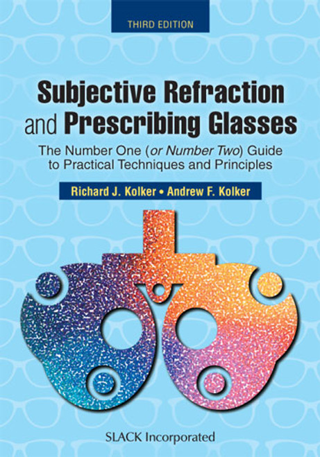 Subjective Refraction and Prescribing Glasses: The Number One (or Number Two) Guide to Practical Techniques and Principles, Third Edition, third edition