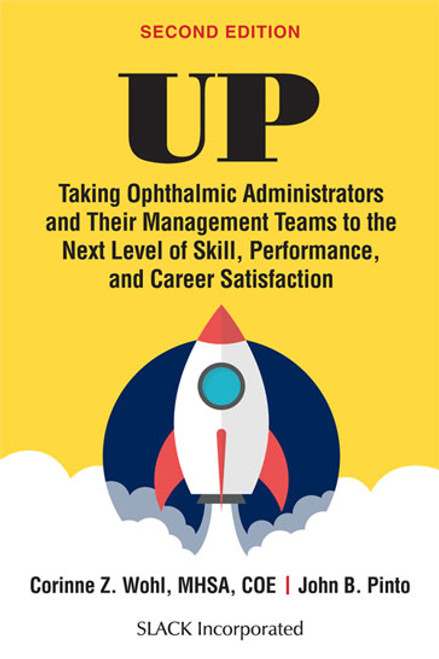 UP: Taking Ophthalmic Administrators and Their Management Teams to the Next Level of Skill, Performance and Career Satisfaction, Second Edition