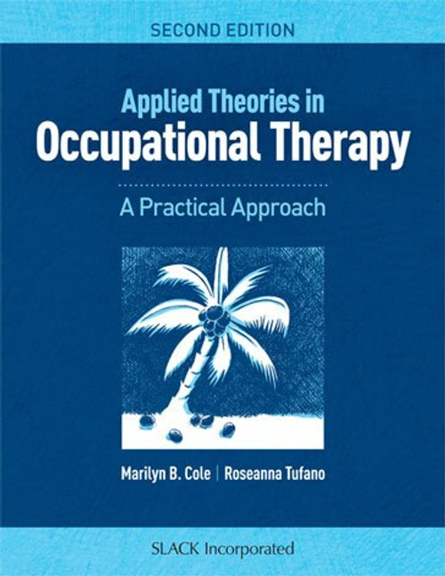 Applied Theories in Occupational Therapy: A Practical Approach, Second Edition