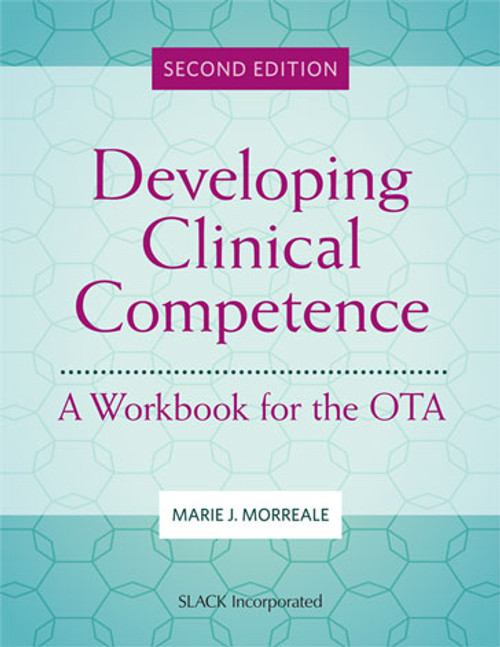 Developing Clinical Competence: A Workbook for the OTA, Second Edition