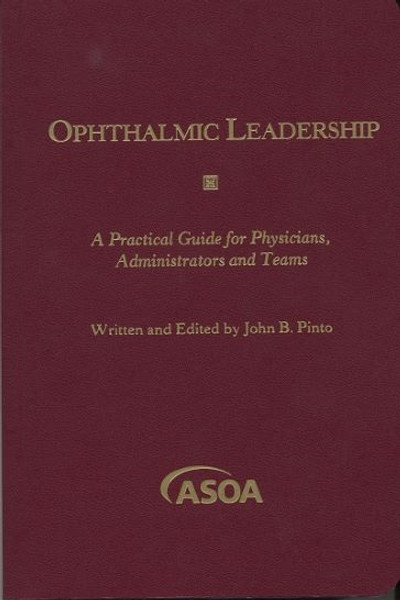 Ophthalmic Leadership: A Practical Guide for Physicians, Administrators, and Teams