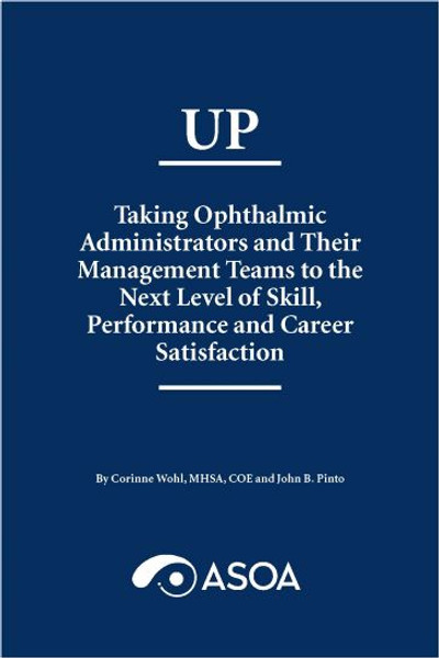 UP: Taking Ophthalmic Administrators and Their Management Teams to the Next Level of Skill, Performance and Career Satisfaction