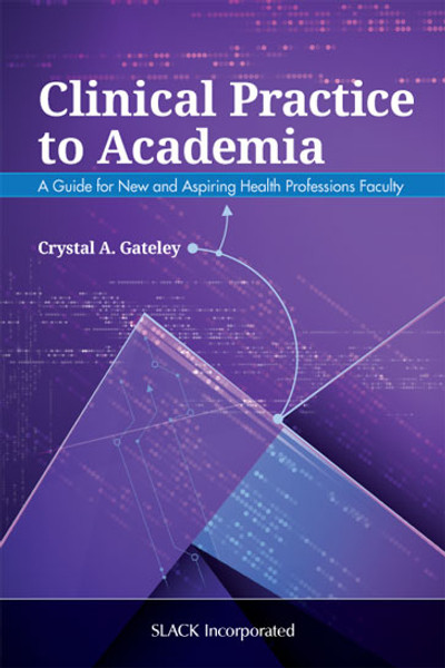 Clinical Practice to Academia: A Guide for New and Aspiring Health Professions Faculty