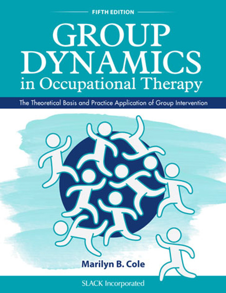 Group Dynamics in Occupational Therapy: The Theoretical Basis and Practice Application of Group Intervention, Fifth Edition