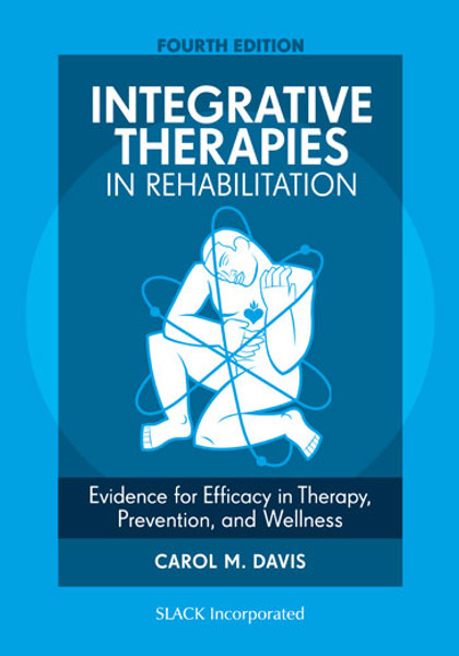 Integrative Therapies in Rehabilitation: Evidence for Efficacy in Therapy, Prevention, and Wellness, Fourth Edition