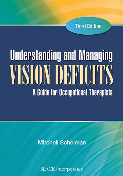 Understanding and Managing Vision Deficits: A Guide for Occupational Therapists, Third Edition