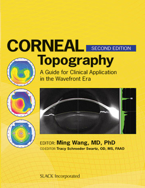 Corneal Topography: A Guide for Clinical Application in Wavefront Era, Second Edition