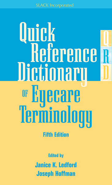 Quick Reference Dictionary of Eyecare Terminology, Fifth Edition, Fifth Edition