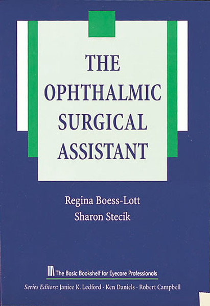 The Ophthalmic Surgical Assistant, The Basic Bookshelf for Eyecare Professionals