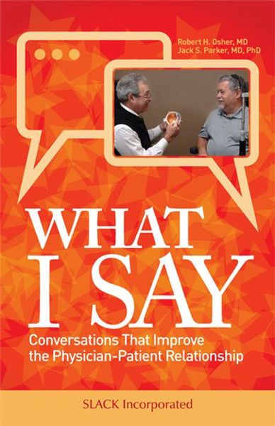 What I Say: Conversations That Improve the Physician-Patient Relationship