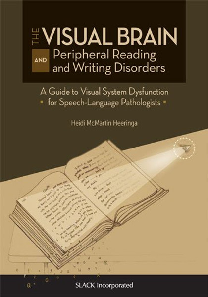 The Visual Brain and Peripheral Reading and Writing Disorders: A Guide to Visual System Dysfunction for Speech-Langauge Pathologists