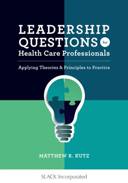 Leadership Questions for Health Care Professionals: Applying Theories and Principles to Practice