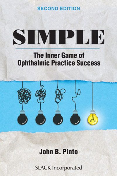 Simple: The Inner Game of Ophthalmic Practice Success, Second Edition