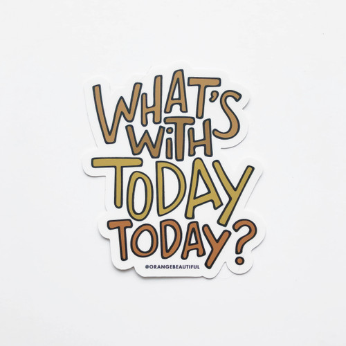 Whats With Today, Today? Sticker