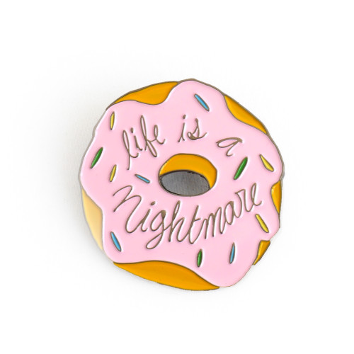 Life Is A Nightmare Enamel Pin