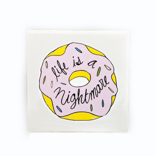 Life Is A Nightmare Donut Coaster