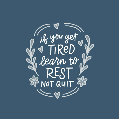 If You Get Tired, Learn To Rest Not Quit 5x7 Art Print