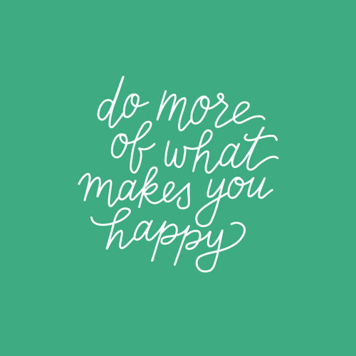 Do More Of What Makes You Happy 5x7 Art Print