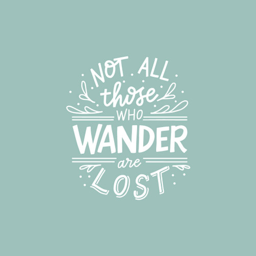 Not All Those Who Wander Are Lost 5x7 Art Print
