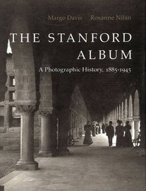 The Stanford Album : A Photographic History 1885-1945