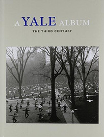 A Yale Album: The Third Century by Richard Benson