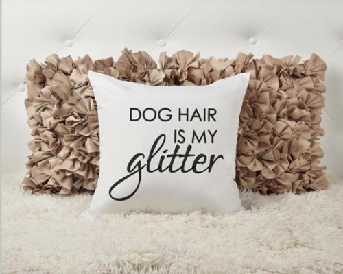 Dog Hair Is My Glitter Pillow