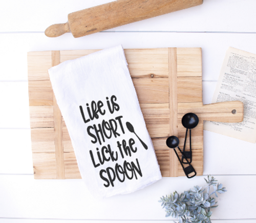 Life is short, lick the spoon flour sack towel