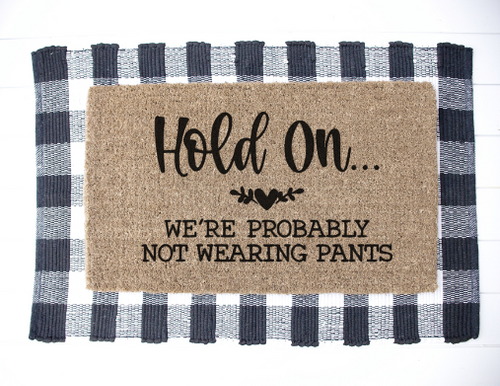 Hold on... we're probably not wearing pants doormat