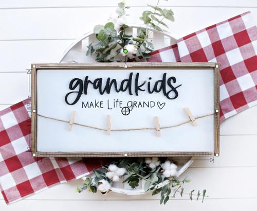 Grandkids make life grand laser cut sign