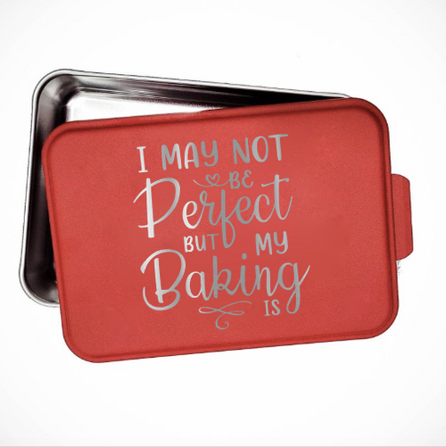 I may not be perfect but my baking is cake pan