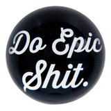 Paperweight 'Do Epic Shit' | The Design Gift Shop
