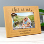 Personalised 'This Is Us' 6 x 4 Landscape Wooden Photo Frame
