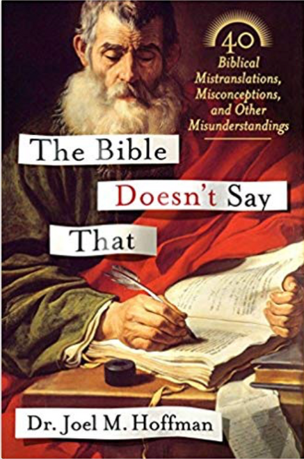 """The Bible Doesn't Say That explores what the Bible meant before it was misinterpreted over the past 2,000 years.  Acclaimed translator and biblical scholar Dr. Joel M. Hoffman walks the reader through dozens of mistranslations, misconceptions, and other misunderstandings about the Bible. In forty short, straightforward chapters, he covers morality, life-style, theology, and biblical imagery, including:  *The Bible doesn't call homosexuality a sin, and it doesn't advocate for the one-man-one-woman model of the family that has been dubbed """"biblical.""""  *The Bible's famous """"beat their swords into plowshares"""" is matched by the militaristic, """"beat your plowshares into swords.""""  *The often-cited New Testament quotation """"God so loved the world"""" is a mistranslation, as are the titles """"Son of Man"""" and """"Son of God.""""  *The Ten Commandments don't prohibit killing or coveting.  What does the Bible say about violence? About the Rapture? About keeping kosher? About marriage and divorce? Hoffman provides answers to all of these and more, succinctly explaining how so many pivotal biblical answers came to be misunderstood."""