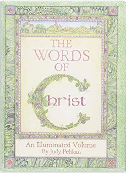 """A beautiful gift book--from the Church's early illuminated manuscript tradition--featuring the words and teachings of Jesus Christ.  Here are the pure moral principles Christ taught us. His words from the New Testament are the more important than ever.  As we seek truth, justice, compassion, and love amid disruption and uncertainty, we turn to the words of Christ for guidance. The words of Jesus give us direction and purpose. In times of turmoil and rapid change, their clarity and force provide comfort, strength and peace.  THE WORDS OF CHRIST is divided into ten sections, each from a significant portion of the New Testament: My Father's House, Galilee, Sermon on the Mount, The Seeds Are Cast, The Wider Travels, The Last Journey, The Last Week, Betrayal, Crucifixion, and The Last Words.  Designed and illustrated by artist Judy Pelikan, she ornaments each page with the flora and fauna of the Holy Land. She adopts the tradition of manuscript """"illumination,"""" introduced in the Middle Ages when it was employed to enlighten - shed light on - sacred texts."""