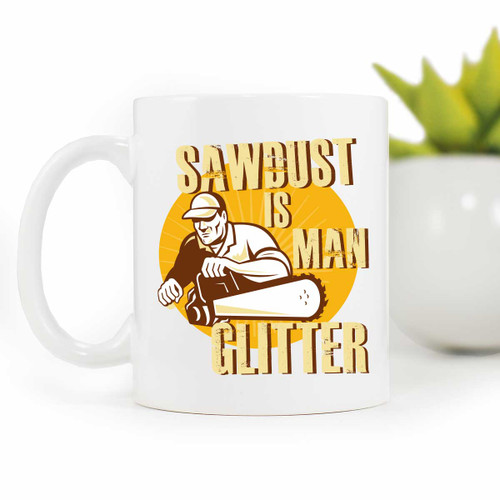 Sawdust is Man Glitter Coffee mug | Blue Fox Gifts