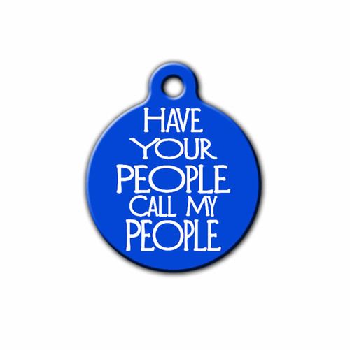 Have Your People Call my People Pet ID Tag, Front | Blue Fox Gifts