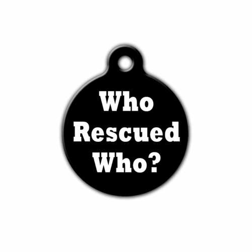 Who Rescued Who? Pet ID Tag , Front | Blue Fox Gifts