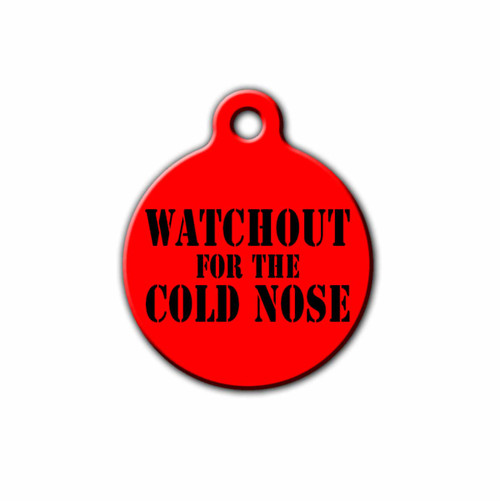 Watchout for the cold nose Pet ID Tag, Front | Blue Fox Gifts