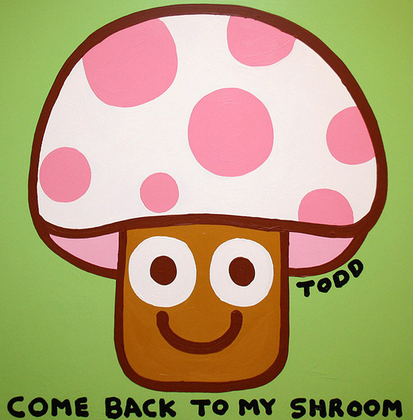 COME BACK TO MY SHROOM BY TODD GOLDMAN