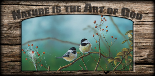 """""""Nature is the Art of God"""" Sign - Web Chickadees"""