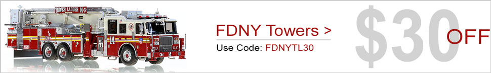 For a limited time, Save $30 on FDNY Tower Ladders