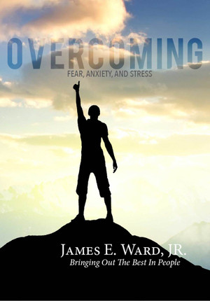 OVERCOMING FEAR, ANXIETY, AND STRESS