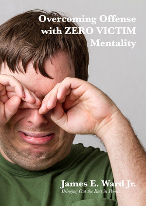 OVERCOMING OFFENSE WITH ZERO VICTIM MENTALITY
